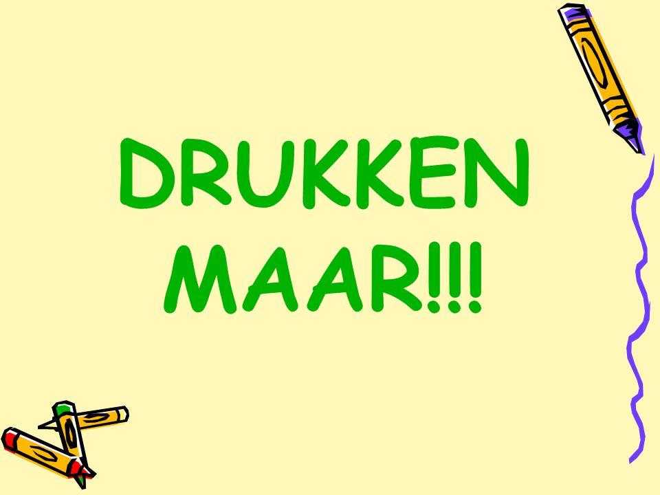 DRUKKEN MAAR!!!