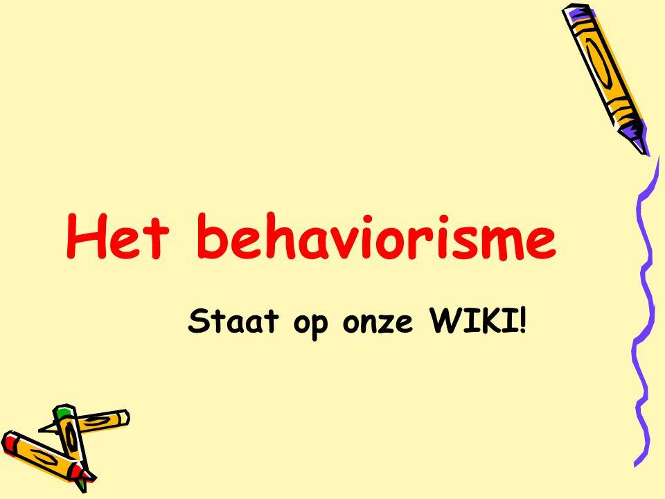 Het behaviorisme Staat op onze WIKI!