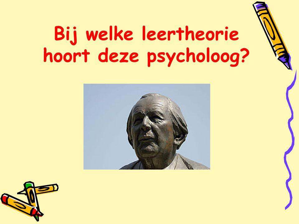 Bij welke leertheorie hoort deze psycholoog