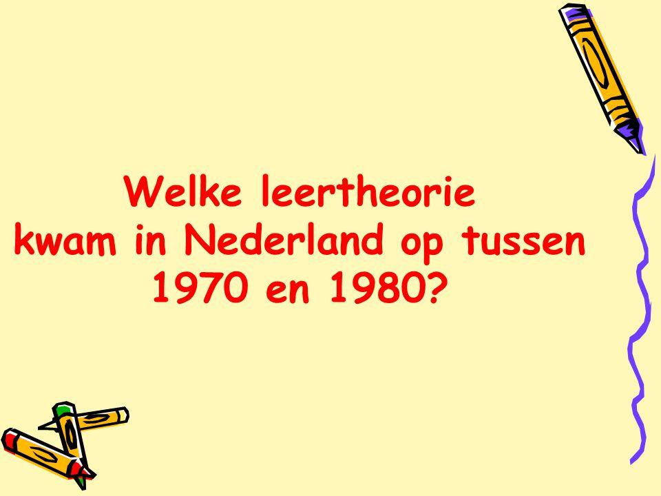 Welke leertheorie kwam in Nederland op tussen 1970 en 1980