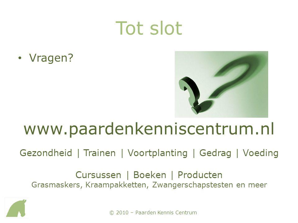 Tot slot www.paardenkenniscentrum.nl Vragen