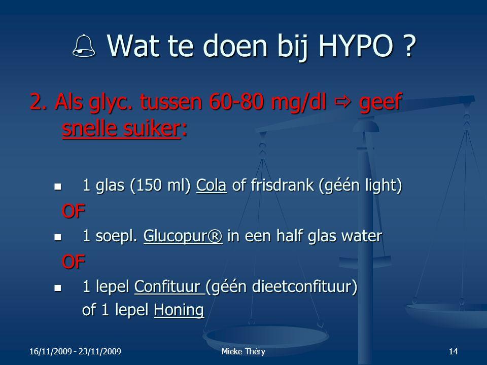  Wat te doen bij HYPO 2. Als glyc. tussen 60-80 mg/dl  geef snelle suiker: 1 glas (150 ml) Cola of frisdrank (géén light)