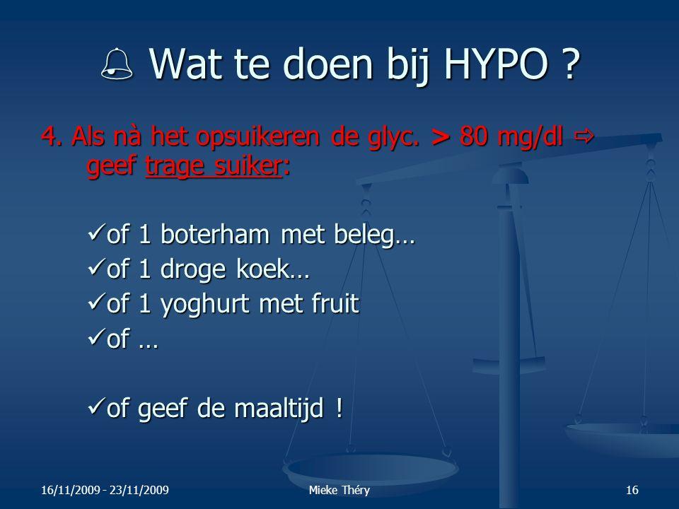  Wat te doen bij HYPO 4. Als nà het opsuikeren de glyc. > 80 mg/dl  geef trage suiker: of 1 boterham met beleg…