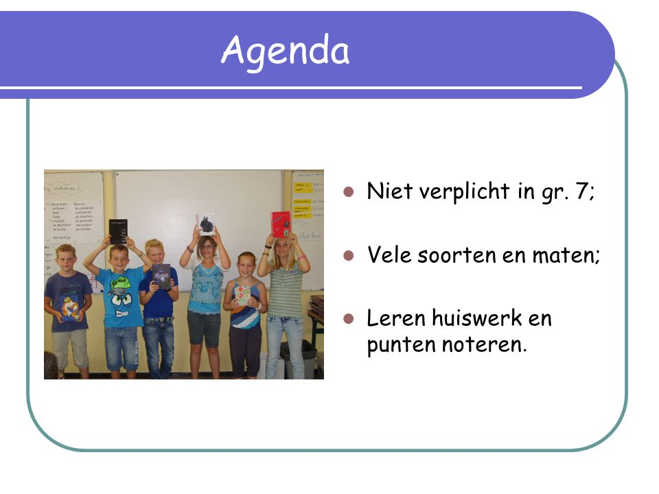Agenda Niet verplicht in gr. 7; Vele soorten en maten;