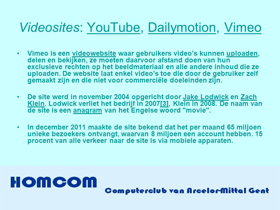 Videosites: YouTube, Dailymotion, Vimeo