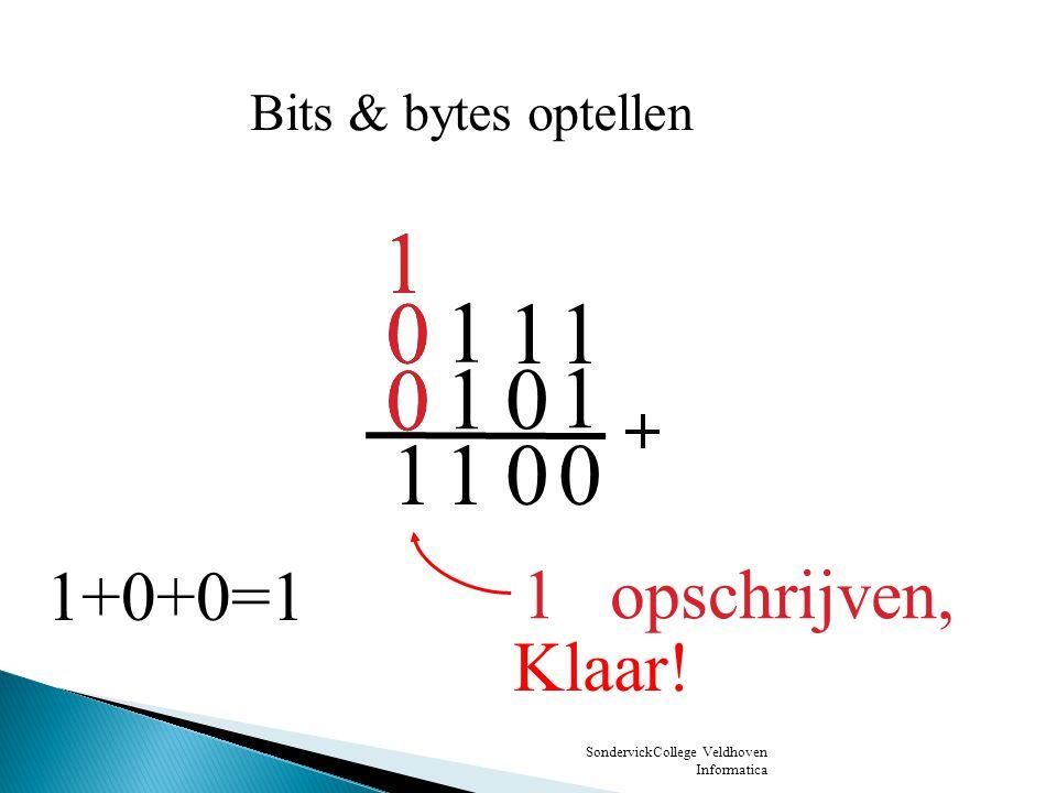 1 1 1 1 1 1 1 1 1+0+0=1 1 opschrijven, Klaar! Bits & bytes optellen