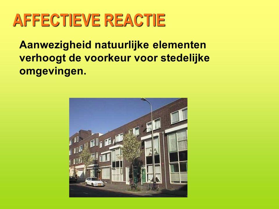 AFFECTIEVE REACTIE Aanwezigheid natuurlijke elementen verhoogt de voorkeur voor stedelijke omgevingen.