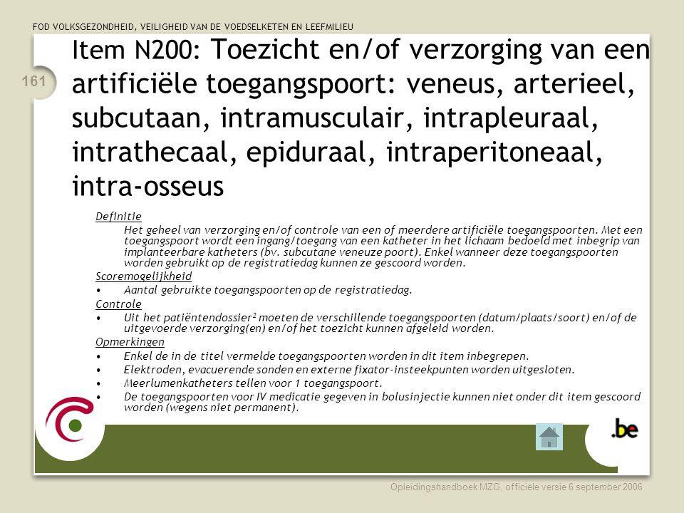 Item N200: Toezicht en/of verzorging van een artificiële toegangspoort: veneus, arterieel, subcutaan, intramusculair, intrapleuraal, intrathecaal, epiduraal, intraperitoneaal, intra-osseus
