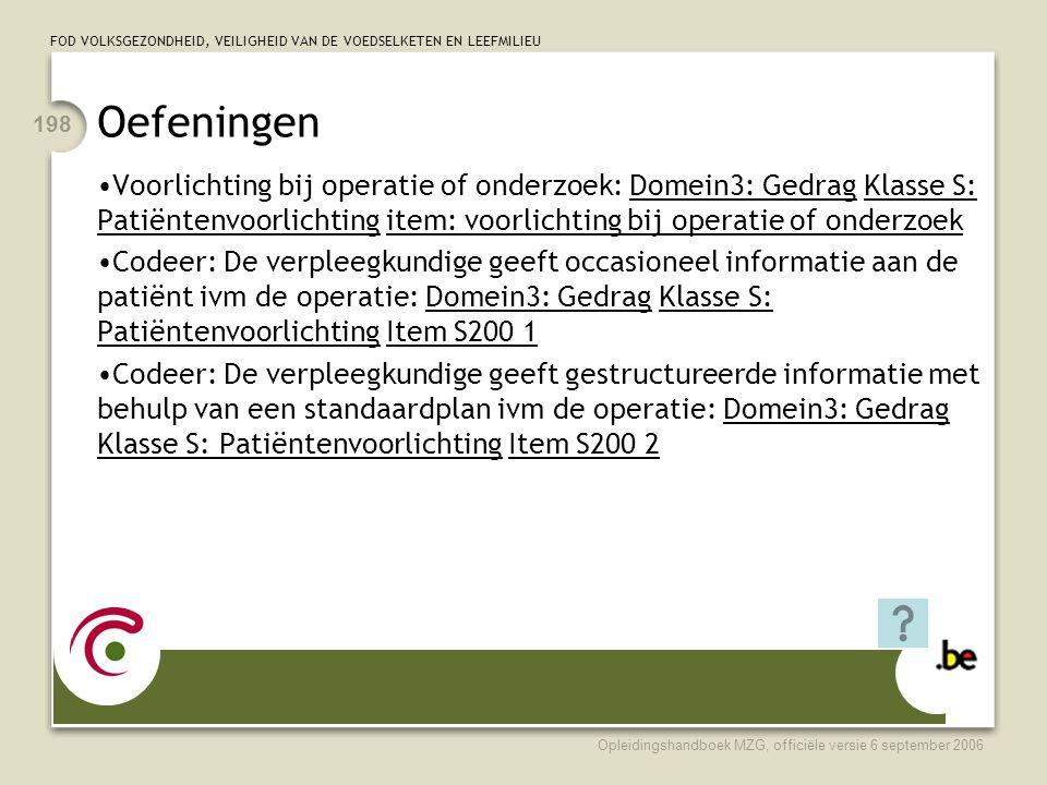 Oefeningen Voorlichting bij operatie of onderzoek: Domein3: Gedrag Klasse S: Patiëntenvoorlichting item: voorlichting bij operatie of onderzoek.