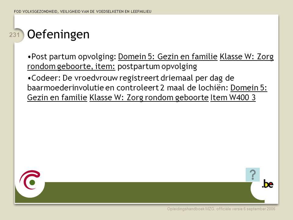 Oefeningen Post partum opvolging: Domein 5: Gezin en familie Klasse W: Zorg rondom geboorte, item: postpartum opvolging.
