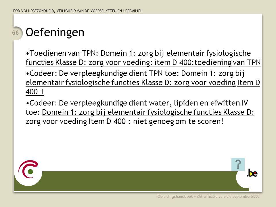 Oefeningen Toedienen van TPN: Domein 1: zorg bij elementair fysiologische functies Klasse D: zorg voor voeding: item D 400:toediening van TPN.