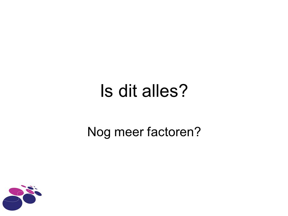 Is dit alles Nog meer factoren