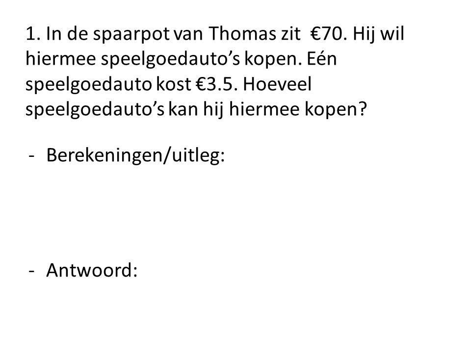1. In de spaarpot van Thomas zit €70