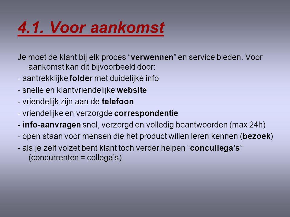 4.1. Voor aankomst Je moet de klant bij elk proces verwennen en service bieden. Voor aankomst kan dit bijvoorbeeld door: