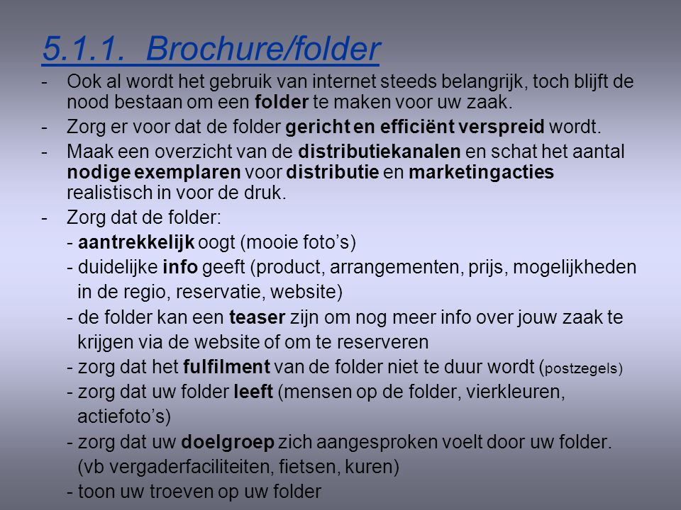 5.1.1. Brochure/folder - Ook al wordt het gebruik van internet steeds belangrijk, toch blijft de nood bestaan om een folder te maken voor uw zaak.