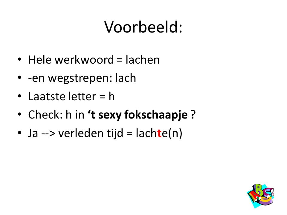 Voorbeeld: Hele werkwoord = lachen -en wegstrepen: lach