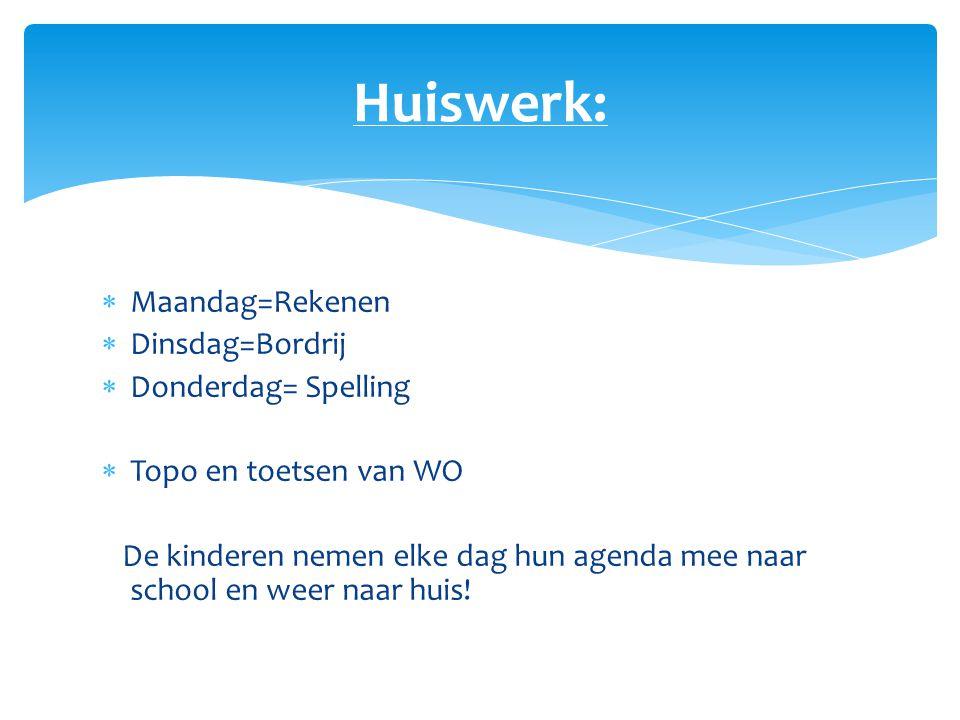 Huiswerk: Maandag=Rekenen Dinsdag=Bordrij Donderdag= Spelling