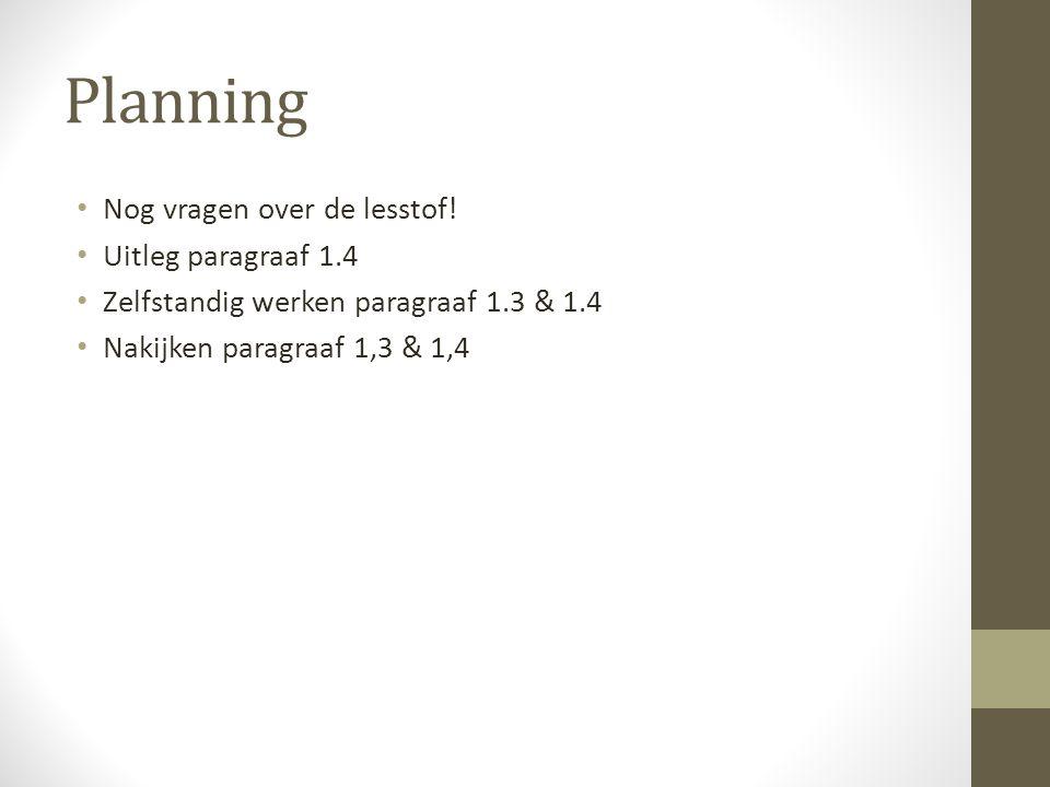 Planning Nog vragen over de lesstof! Uitleg paragraaf 1.4