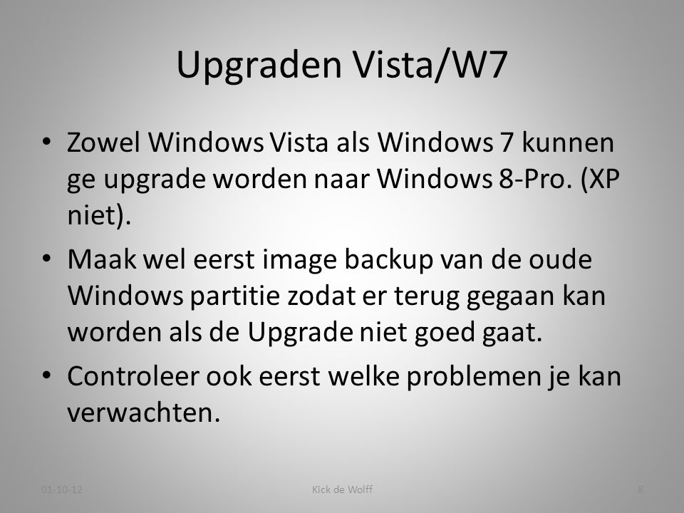 Upgraden Vista/W7 Zowel Windows Vista als Windows 7 kunnen ge upgrade worden naar Windows 8-Pro. (XP niet).