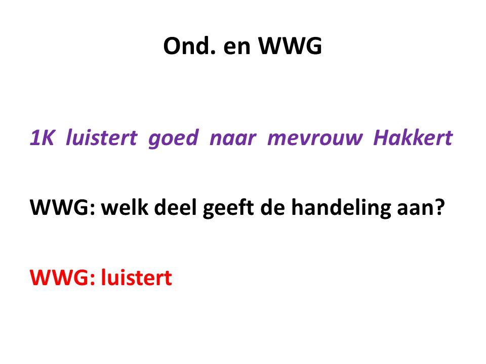 Ond. en WWG 1K luistert goed naar mevrouw Hakkert WWG: welk deel geeft de handeling aan.
