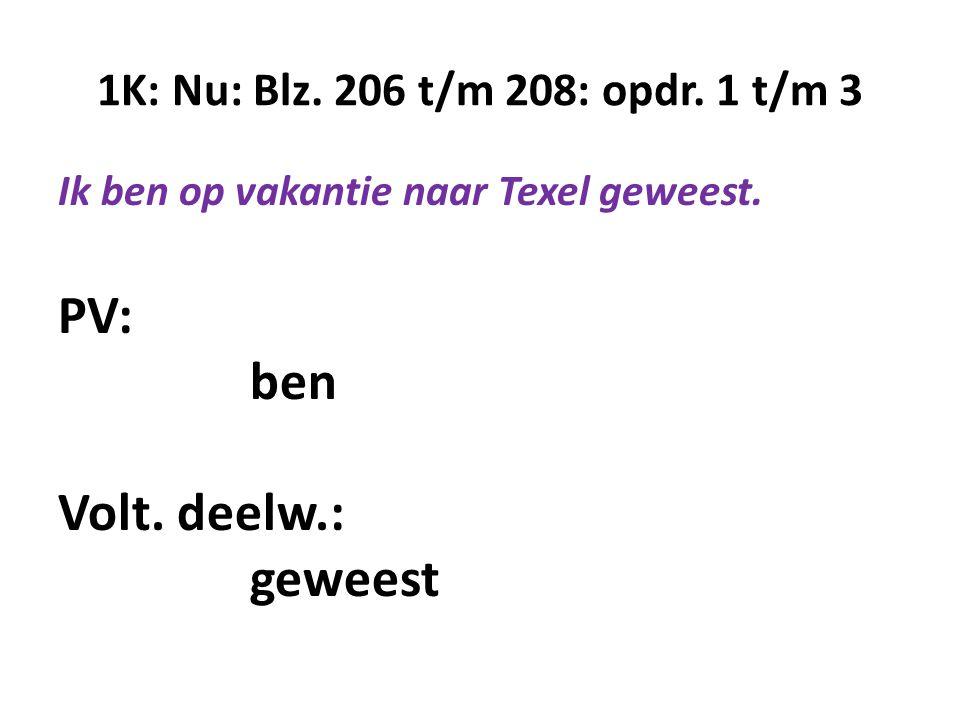PV: ben Volt. deelw.: geweest 1K: Nu: Blz. 206 t/m 208: opdr. 1 t/m 3