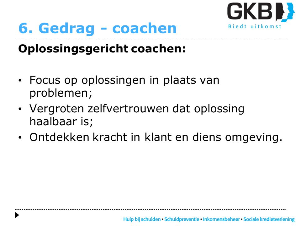 6. Gedrag - coachen Oplossingsgericht coachen: