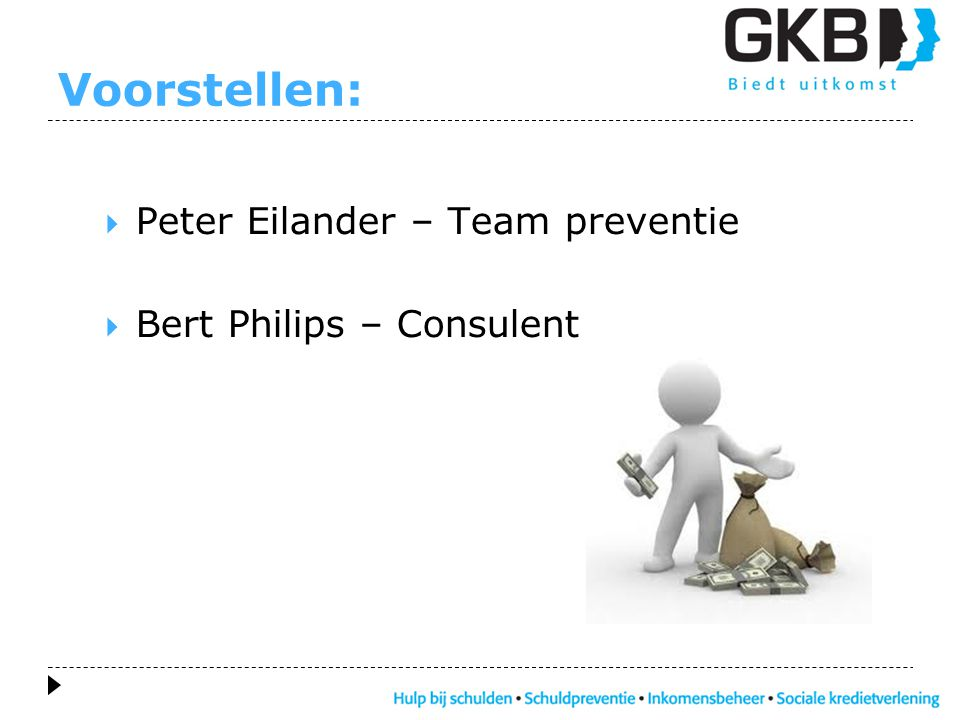 Voorstellen: Peter Eilander – Team preventie Bert Philips – Consulent