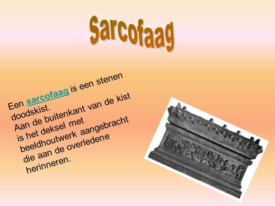 Sarcofaag Een sarcofaag is een stenen doodskist.