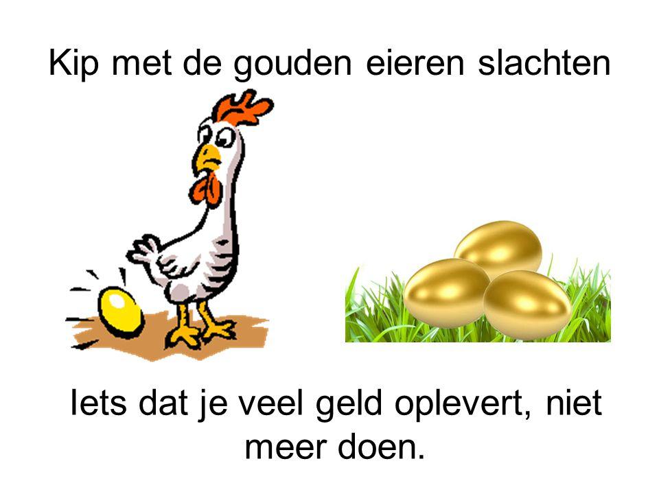 Kip met de gouden eieren slachten