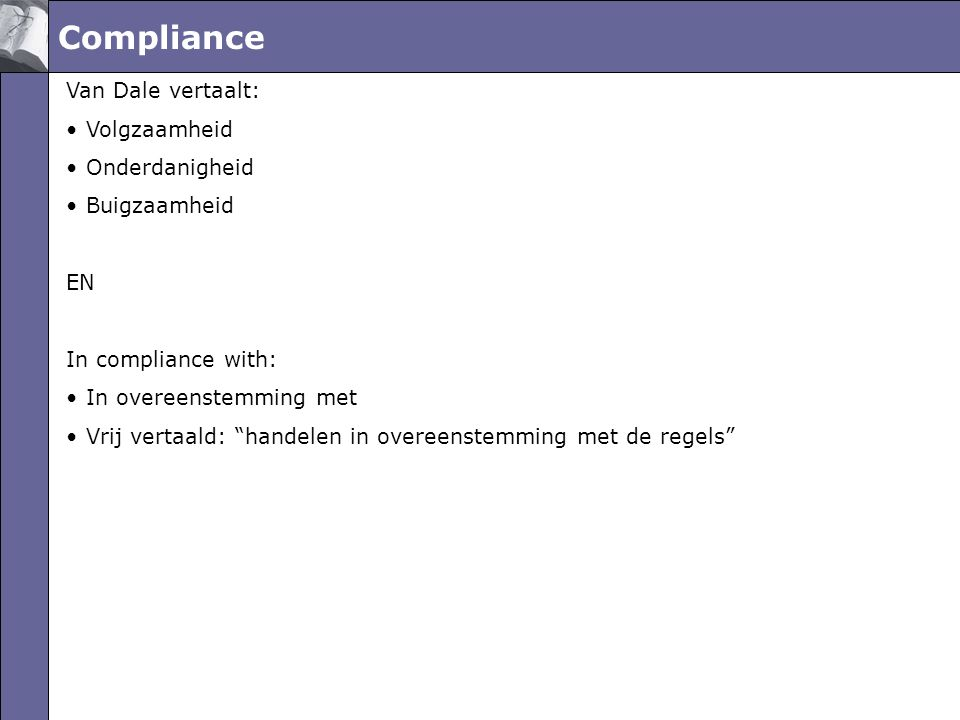 Compliance Van Dale vertaalt: Volgzaamheid Onderdanigheid Buigzaamheid