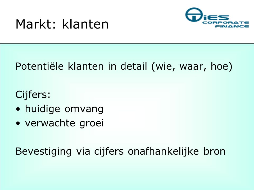 Markt: klanten Potentiële klanten in detail (wie, waar, hoe) Cijfers: