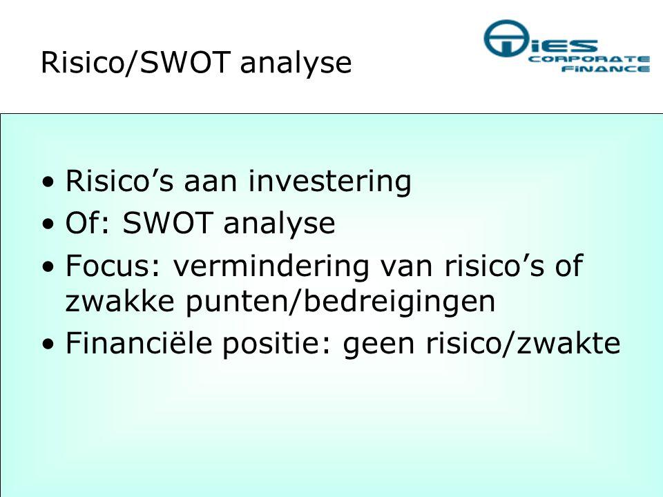 Risico/SWOT analyse Risico's aan investering. Of: SWOT analyse. Focus: vermindering van risico's of zwakke punten/bedreigingen.