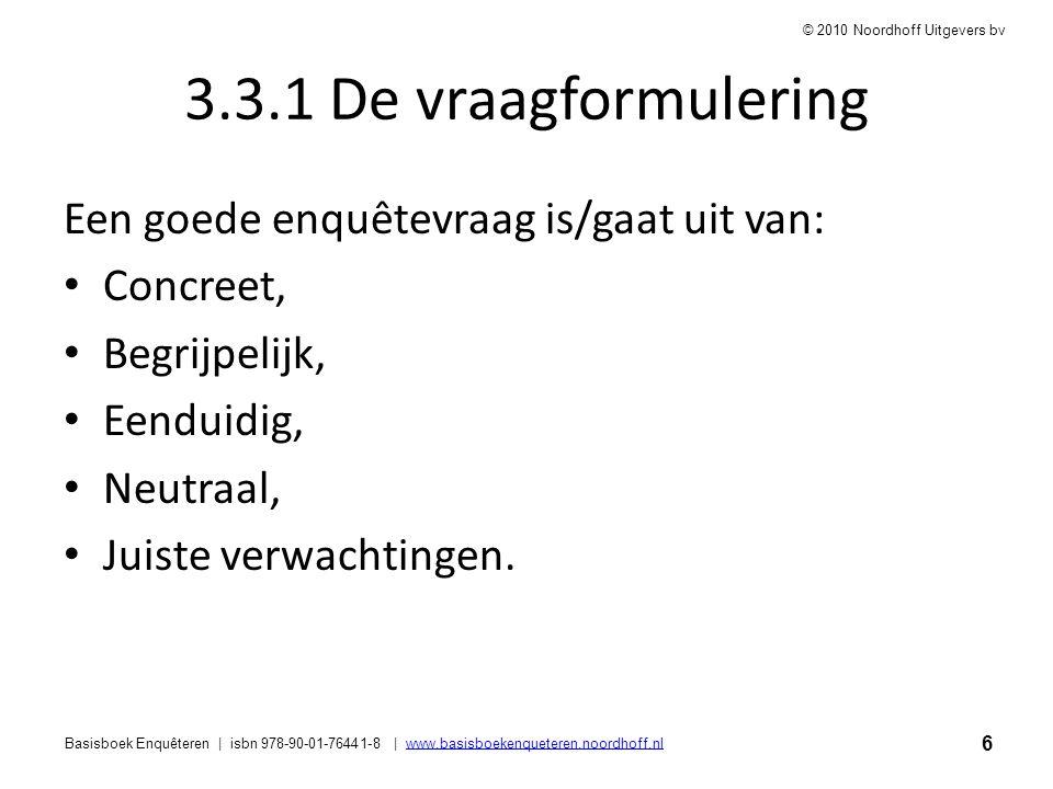 3.3.1 De vraagformulering Een goede enquêtevraag is/gaat uit van: