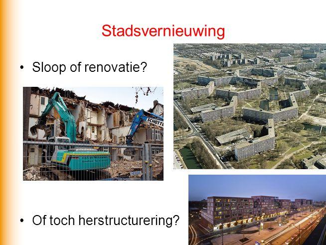 Stadsvernieuwing Sloop of renovatie Of toch herstructurering