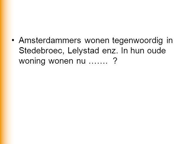Amsterdammers wonen tegenwoordig in Stedebroec, Lelystad enz