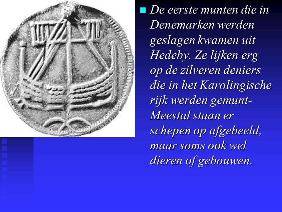 De eerste munten die in Denemarken werden geslagen kwamen uit Hedeby