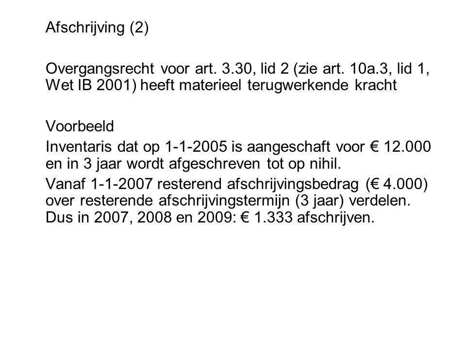 Afschrijving (2) Overgangsrecht voor art. 3.30, lid 2 (zie art. 10a.3, lid 1, Wet IB 2001) heeft materieel terugwerkende kracht.