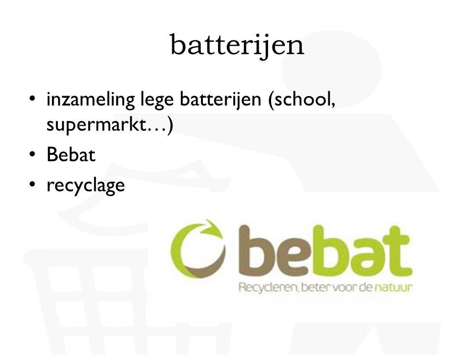 batterijen inzameling lege batterijen (school, supermarkt…) Bebat