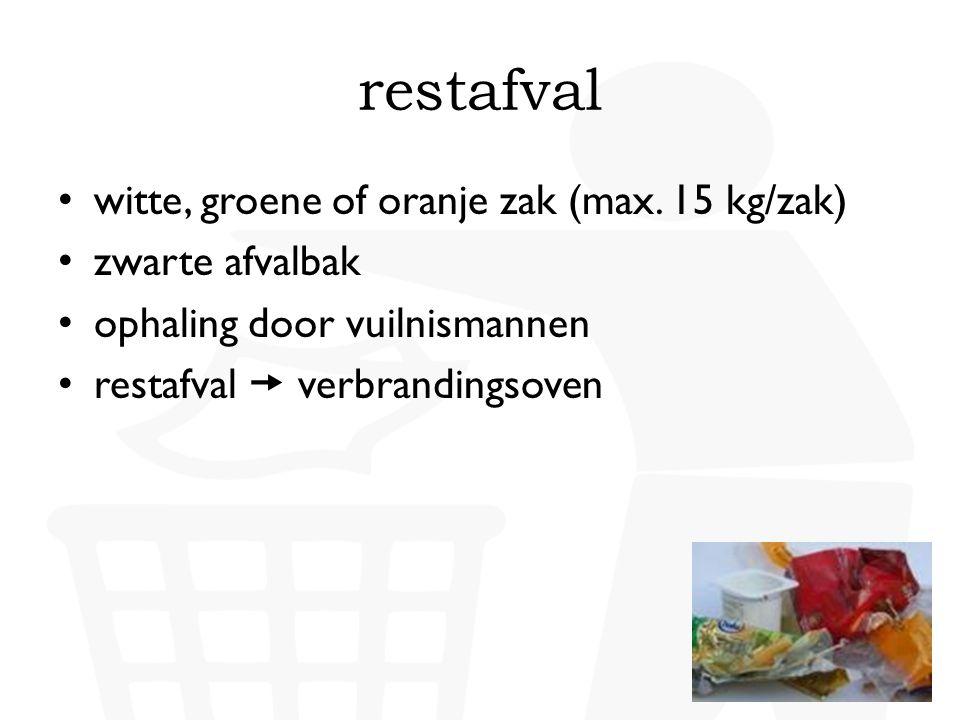 restafval witte, groene of oranje zak (max. 15 kg/zak) zwarte afvalbak