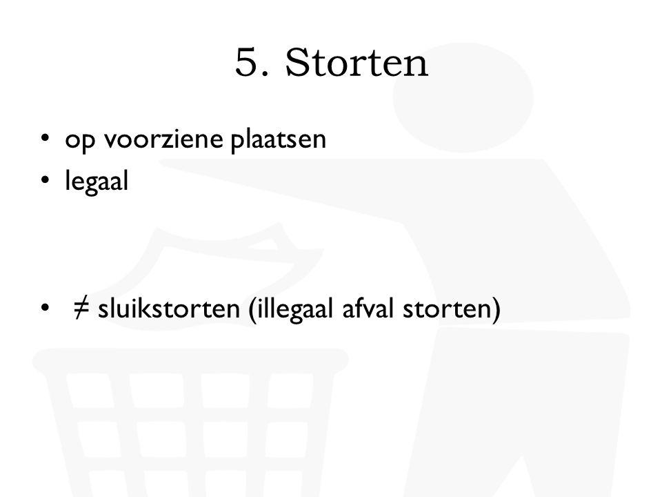 5. Storten op voorziene plaatsen legaal