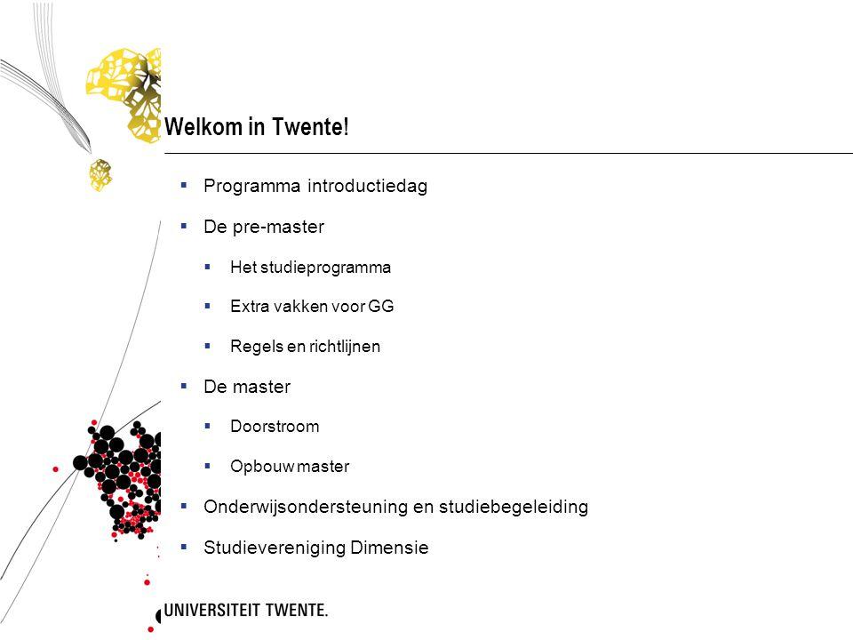 Welkom in Twente! Programma introductiedag De pre-master De master