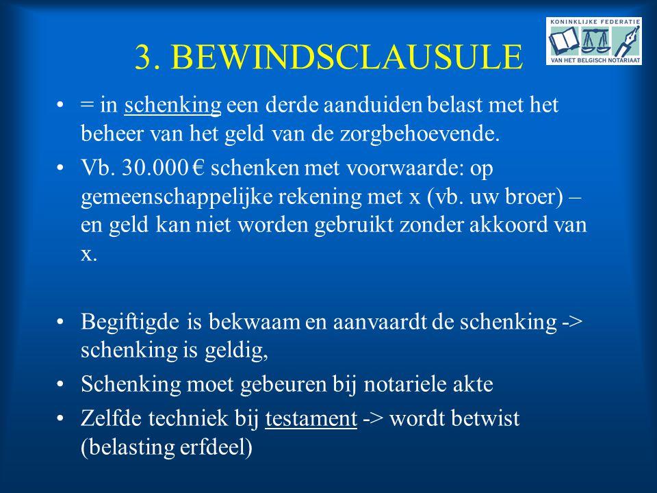3. BEWINDSCLAUSULE = in schenking een derde aanduiden belast met het beheer van het geld van de zorgbehoevende.