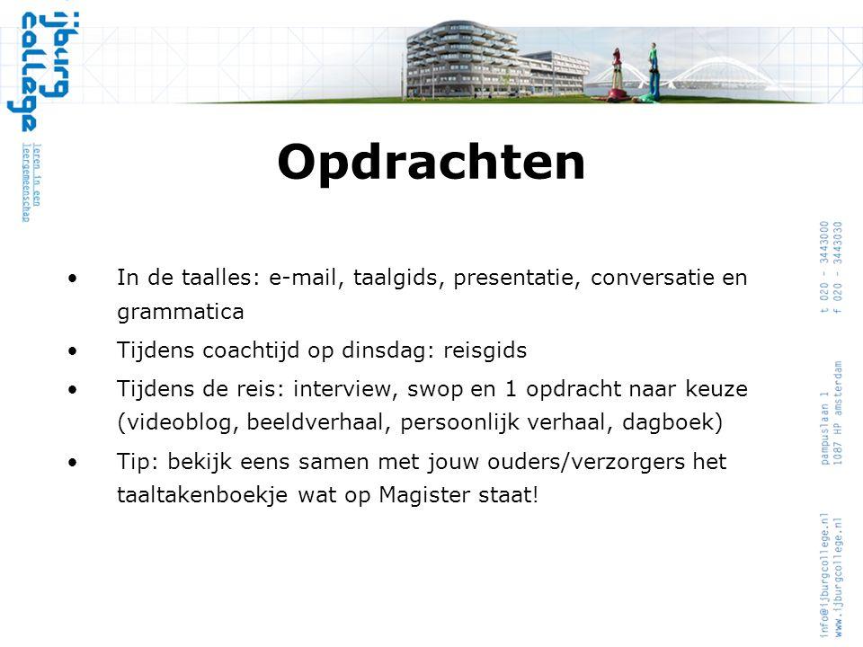 Opdrachten In de taalles: e-mail, taalgids, presentatie, conversatie en grammatica. Tijdens coachtijd op dinsdag: reisgids.