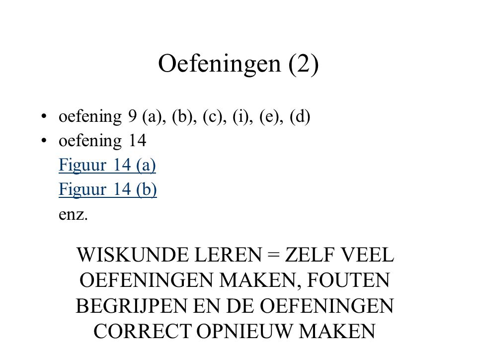 Oefeningen (2) oefening 9 (a), (b), (c), (i), (e), (d) oefening 14. Figuur 14 (a) Figuur 14 (b) enz.