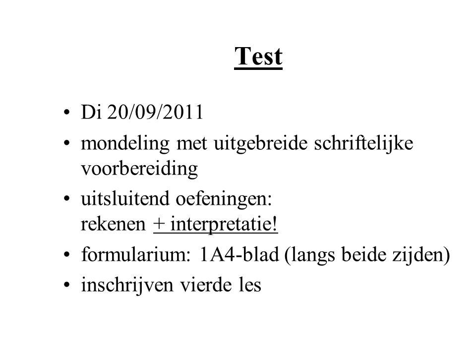 Test Di 20/09/2011. mondeling met uitgebreide schriftelijke voorbereiding. uitsluitend oefeningen: rekenen + interpretatie!