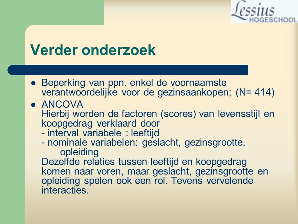 Verder onderzoek Beperking van ppn. enkel de voornaamste verantwoordelijke voor de gezinsaankopen; (N= 414)