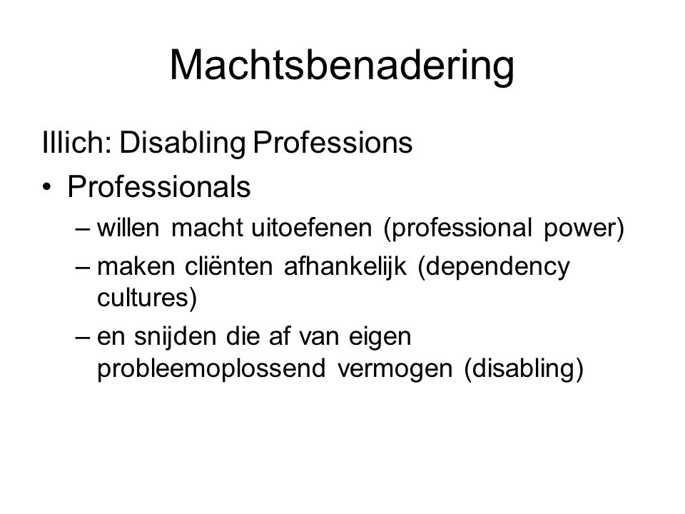 Machtsbenadering Illich: Disabling Professions Professionals