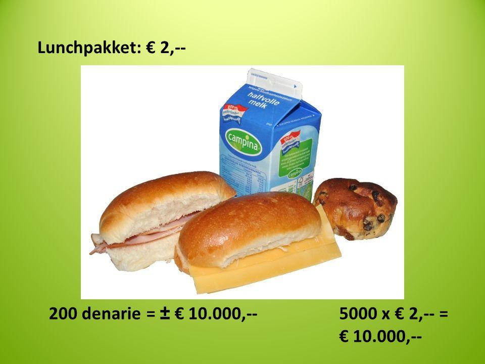 Lunchpakket: € 2,-- 200 denarie = ± € 10.000,-- 5000 x € 2,-- = € 10.000,--