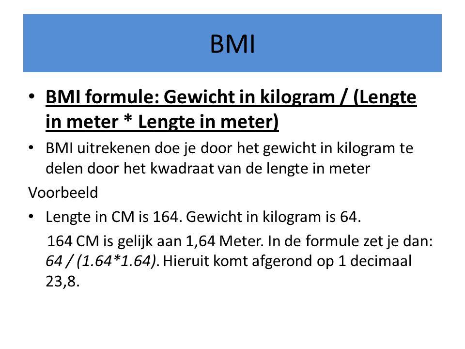 BMI BMI formule: Gewicht in kilogram / (Lengte in meter * Lengte in meter)