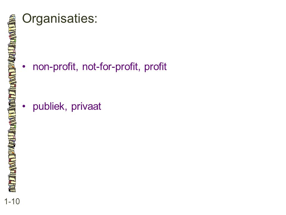 Organisaties: • non-profit, not-for-profit, profit • publiek, privaat